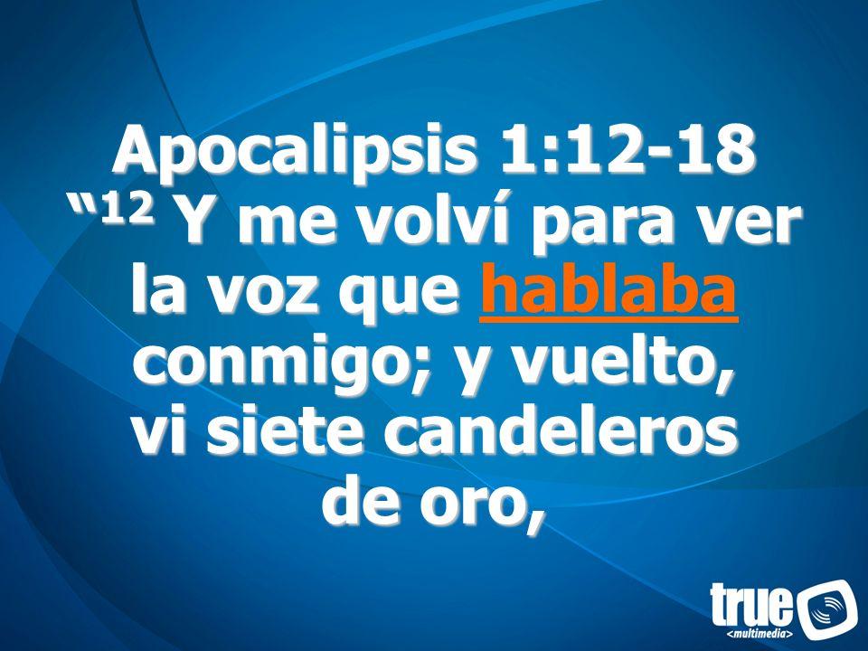 Apocalipsis 1:12-18 12 Y me volví para ver la voz que conmigo; y vuelto, vi siete candeleros de oro, Apocalipsis 1:12-18 12 Y me volví para ver la voz