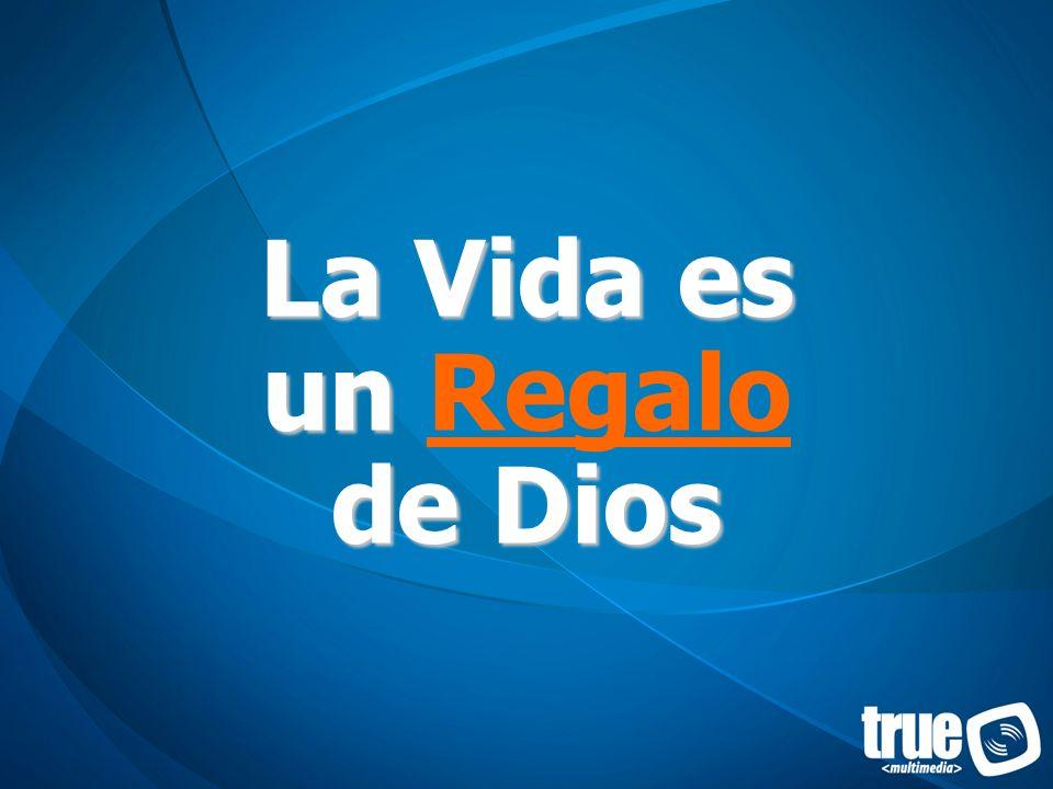 La Vida es un de Dios La Vida es un Regalo de Dios