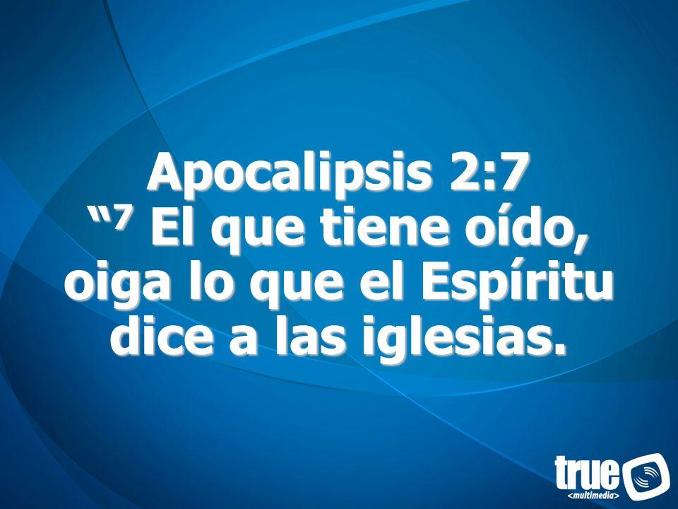 Apocalipsis 2:7 7 El que tiene oído, oiga lo que el Espíritu dice a las iglesias.