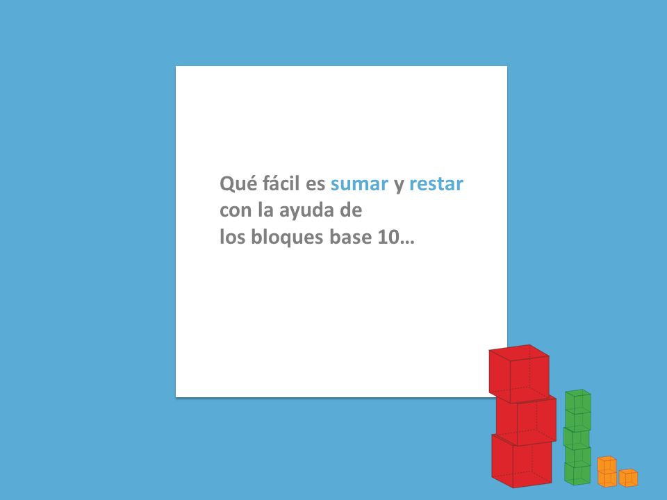 Qué fácil es sumar y restar con la ayuda de los bloques base 10…