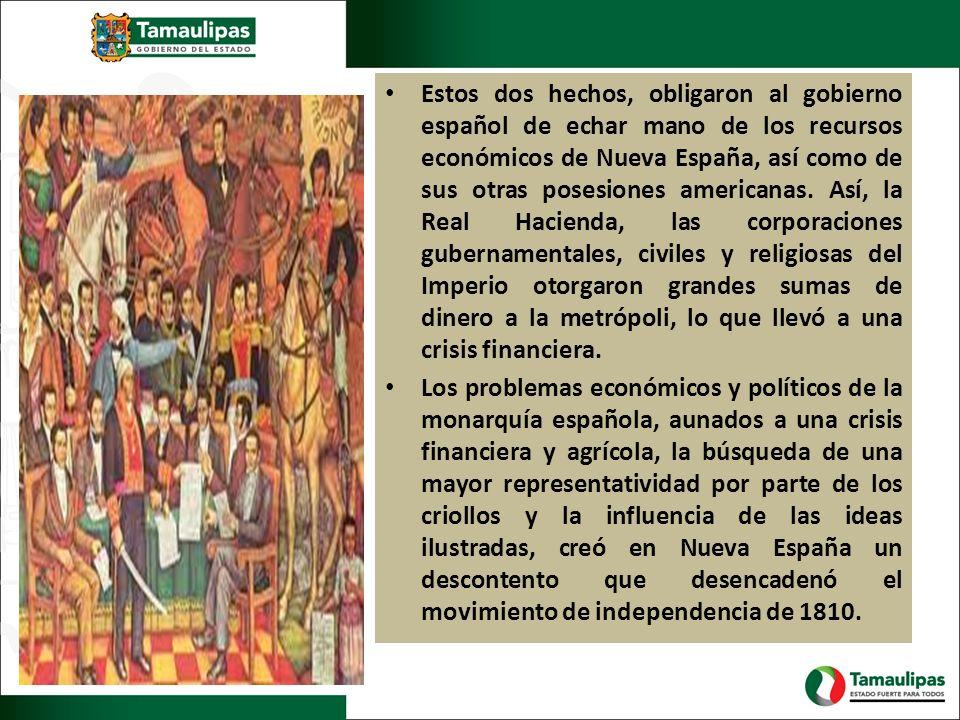 Estos dos hechos, obligaron al gobierno español de echar mano de los recursos económicos de Nueva España, así como de sus otras posesiones americanas.