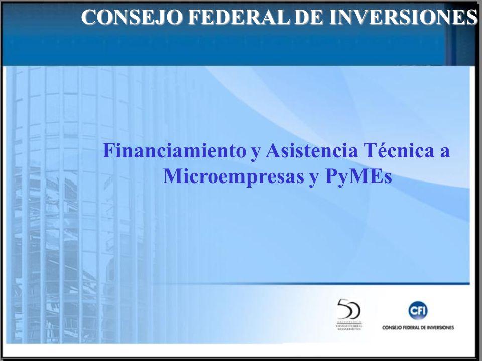 Financiamiento y Asistencia Técnica a Microempresas y PyMEs CONSEJO FEDERAL DE INVERSIONES