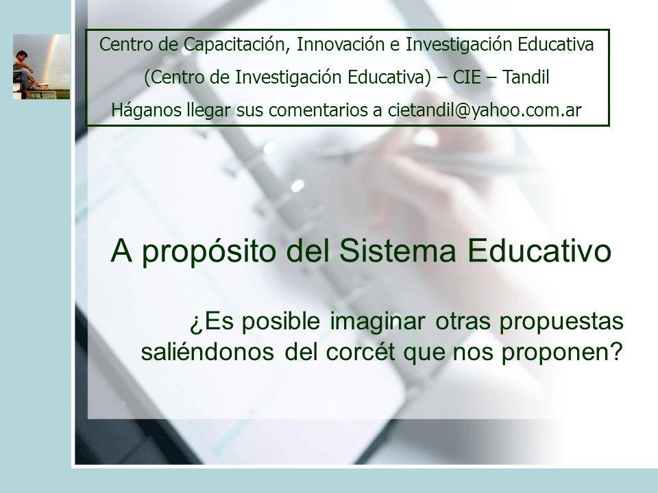 A propósito del Sistema Educativo ¿Es posible imaginar otras propuestas saliéndonos del corcét que nos proponen.