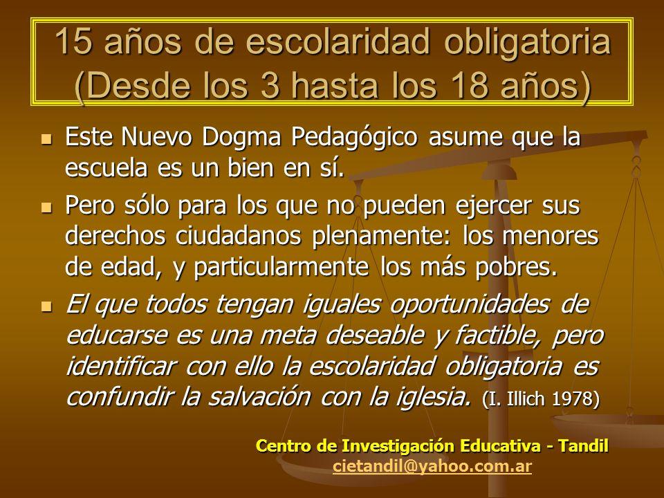15 años de escolaridad obligatoria (Desde los 3 hasta los 18 años) Este Nuevo Dogma Pedagógico asume que la escuela es un bien en sí.