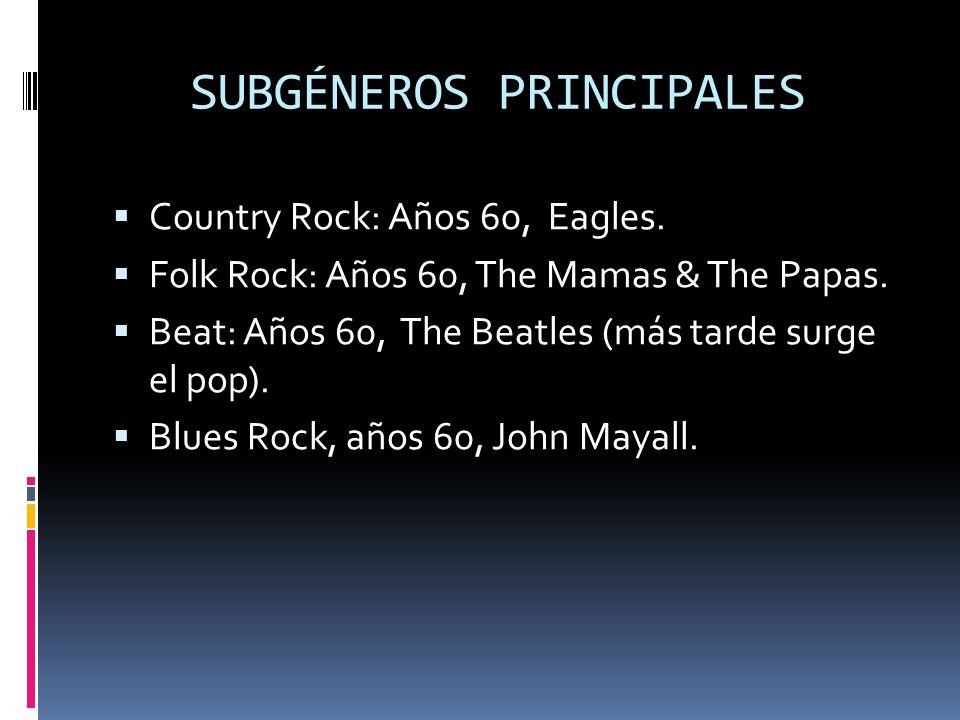 SUBGÉNEROS PRINCIPALES Country Rock: Años 60, Eagles.