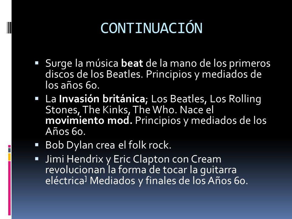 CONTINUACIÓN Surge la música beat de la mano de los primeros discos de los Beatles.