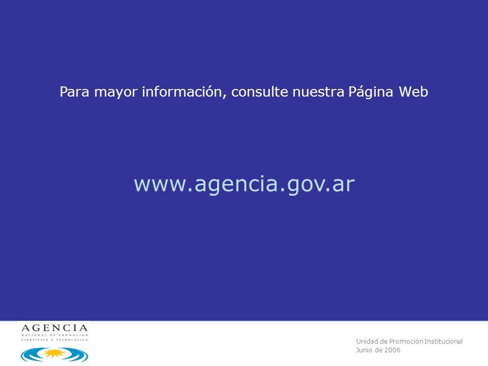 Unidad de Promoción Institucional Junio de 2006 Para mayor información, consulte nuestra Página Web www.agencia.gov.ar