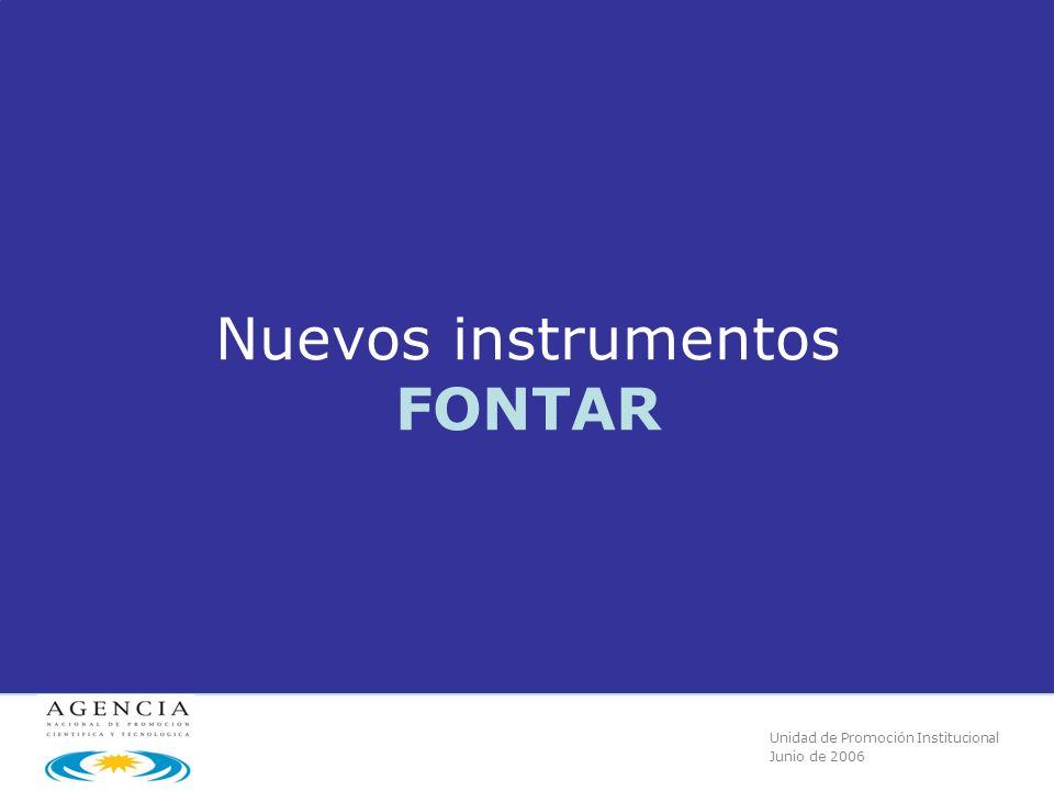 Unidad de Promoción Institucional Junio de 2006 Nuevos instrumentos FONTAR