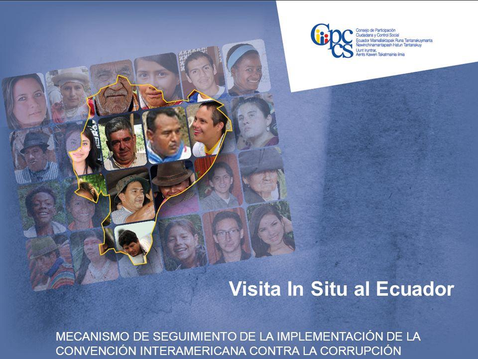 Visita In Situ al Ecuador MECANISMO DE SEGUIMIENTO DE LA IMPLEMENTACIÓN DE LA CONVENCIÓN INTERAMERICANA CONTRA LA CORRUPCIÓN