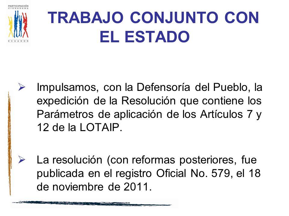 TRABAJO CONJUNTO CON EL ESTADO Impulsamos, con la Defensoría del Pueblo, la expedición de la Resolución que contiene los Parámetros de aplicación de los Artículos 7 y 12 de la LOTAIP.