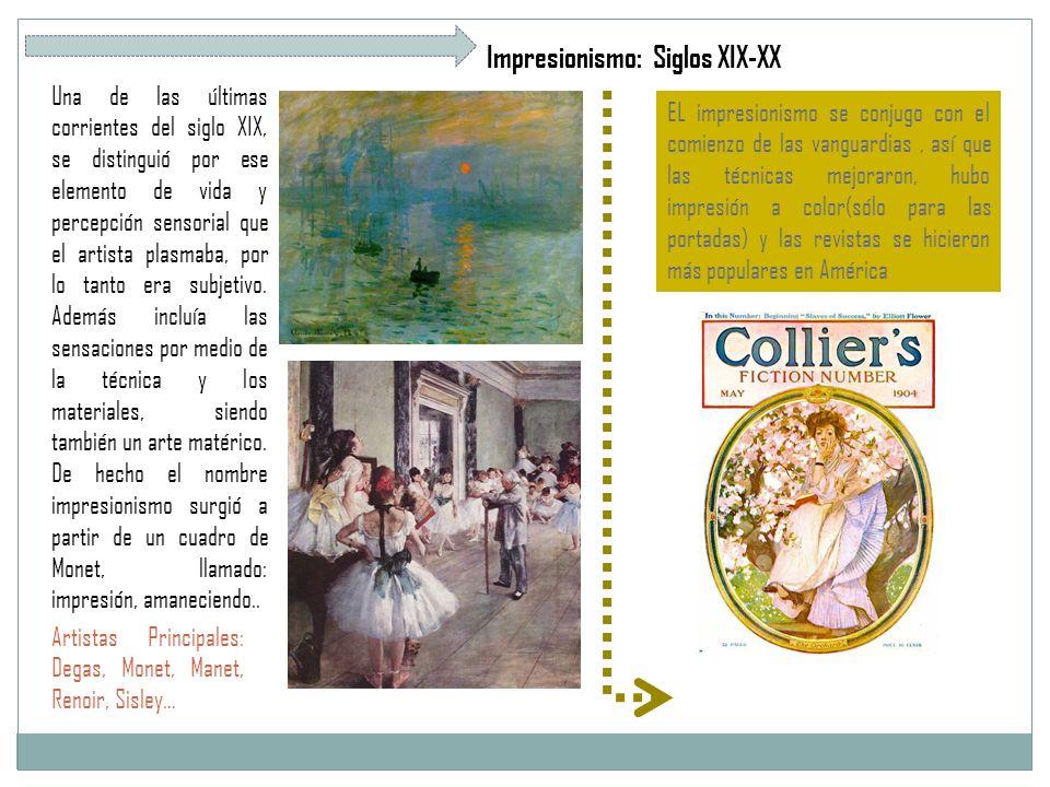Impresionismo: Siglos XIX-XX Una de las últimas corrientes del siglo XIX, se distinguió por ese elemento de vida y percepción sensorial que el artista plasmaba, por lo tanto era subjetivo.