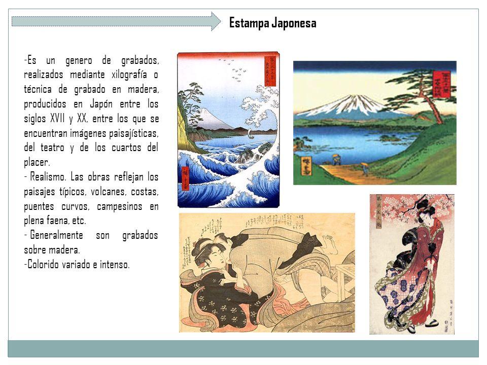 Estampa Japonesa -Es un genero de grabados, realizados mediante xilografía o técnica de grabado en madera, producidos en Japón entre los siglos XVII y XX, entre los que se encuentran imágenes paisajísticas, del teatro y de los cuartos del placer.
