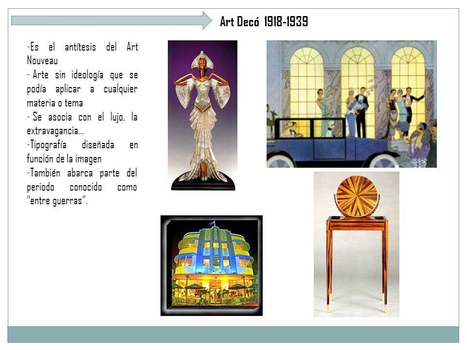 Art Decó 1918-1939 -Es el antítesis del Art Nouveau - Arte sin ideología que se podía aplicar a cualquier materia o tema - Se asocia con el lujo, la extravagancia… -Tipografía diseñada en función de la imagen -También abarca parte del periodo conocido como entre guerras.