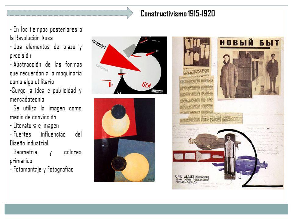 Constructivismo 1915-1920 - En los tiempos posteriores a la Revolución Rusa - Usa elementos de trazo y precisión - Abstracción de las formas que recuerdan a la maquinaria como algo utilitario -Surge la idea e publicidad y mercadotecnia - Se utiliza la imagen como medio de convicción - Literatura e imagen - Fuertes influencias del Diseño industrial - Geometría y colores primarios - Fotomontaje y Fotografías