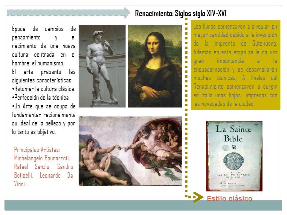 Renacimiento: Siglos siglo XIV-XVI Época de cambios de pensamiento y el nacimiento de una nueva cultura centrada en el hombre: el humanismo.