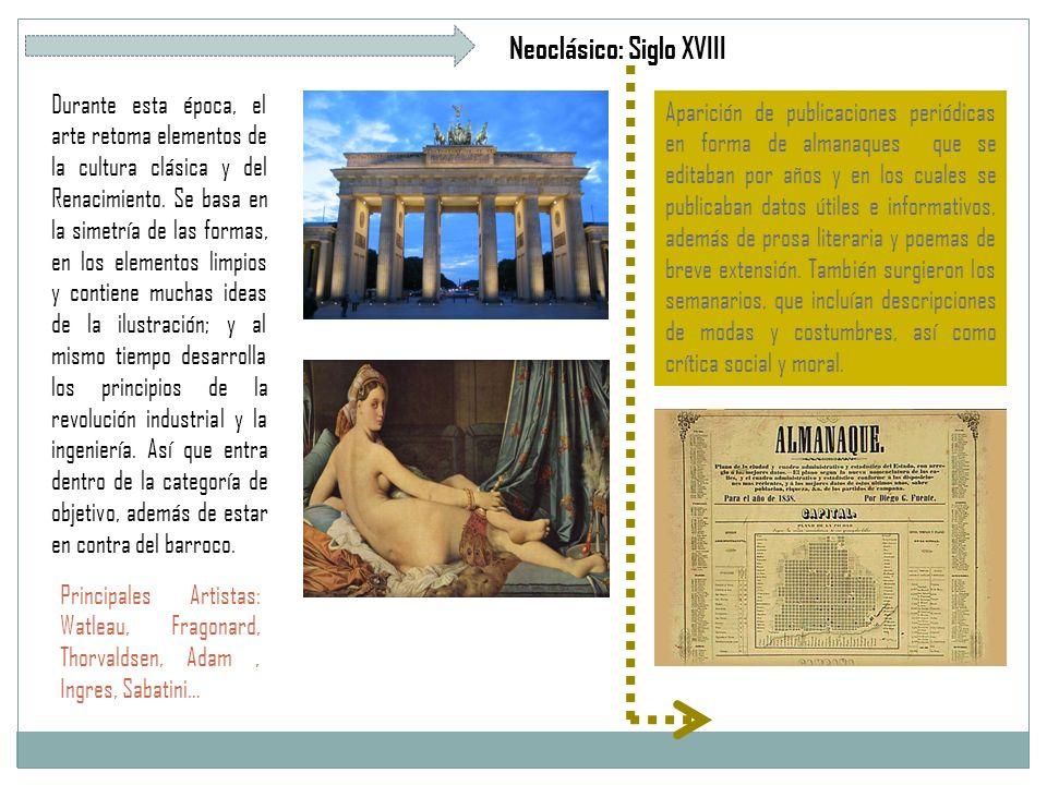 Neoclásico: Siglo XVIII Durante esta época, el arte retoma elementos de la cultura clásica y del Renacimiento.
