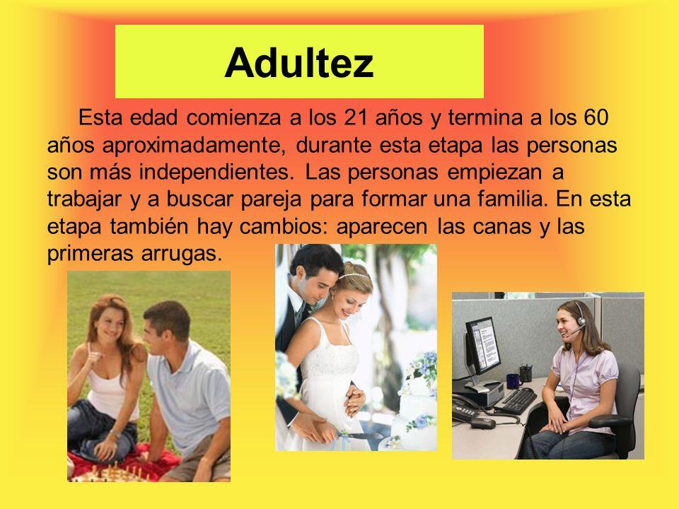 Esta edad comienza a los 21 años y termina a los 60 años aproximadamente, durante esta etapa las personas son más independientes.