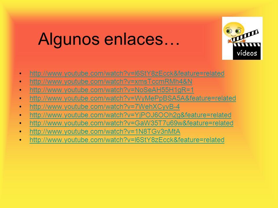 Algunos enlaces… http://www.youtube.com/watch?v=l6StY8zEcck&feature=related http://www.youtube.com/watch?v=xmsTccmRMh4&N http://www.youtube.com/watch?v=NoSeAH55H1gR=1 http://www.youtube.com/watch?v=WyMePpBSA5A&feature=related http://www.youtube.com/watch?v=7WehXCyvB-4 http://www.youtube.com/watch?v=YjPOJ6OOh2g&feature=related http://www.youtube.com/watch?v=GaW35T7u69w&feature=related http://www.youtube.com/watch?v=1N8TGv3nMtA http://www.youtube.com/watch?v=l6StY8zEcck&feature=related
