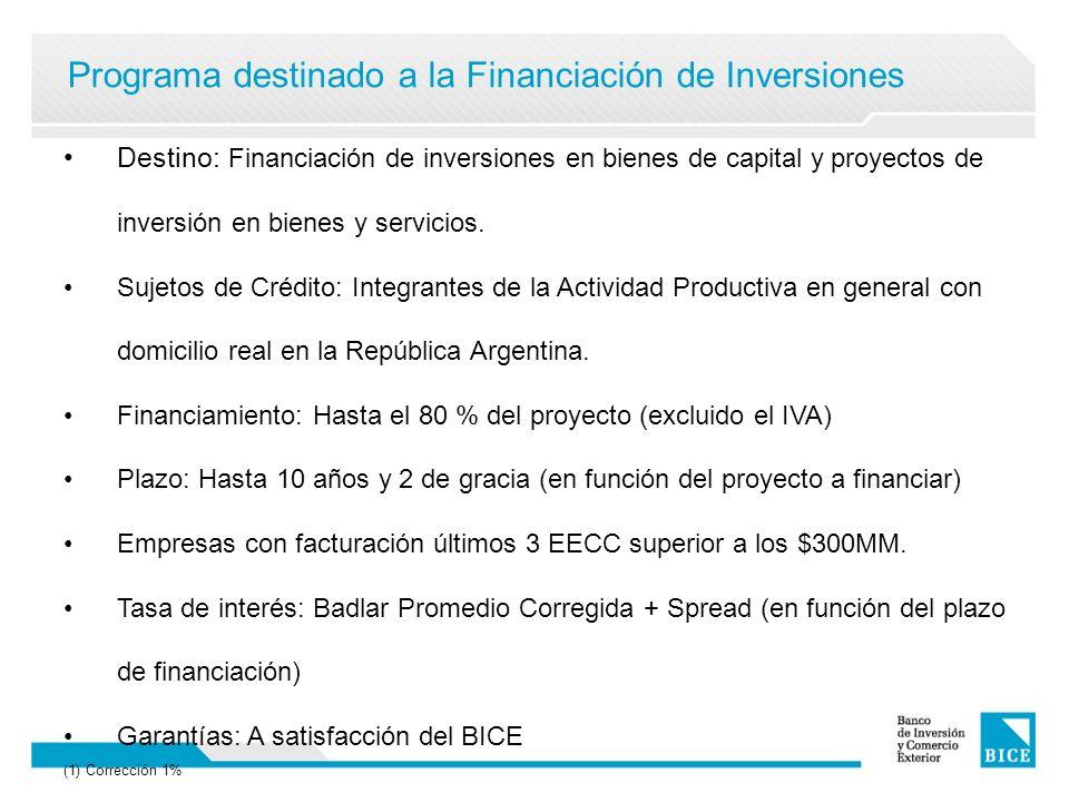 Programa destinado a la Financiación de Inversiones Destino: Financiación de inversiones en bienes de capital y proyectos de inversión en bienes y servicios.