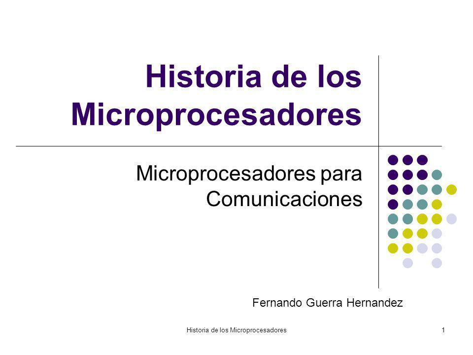 Historia de los Microprocesadores1 Microprocesadores para Comunicaciones Fernando Guerra Hernandez