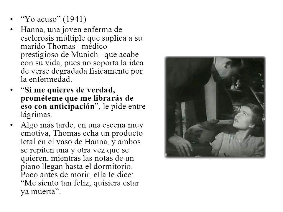 Yo acuso (1941) Hanna, una joven enferma de esclerosis múltiple que suplica a su marido Thomas –médico prestigioso de Munich– que acabe con su vida, p