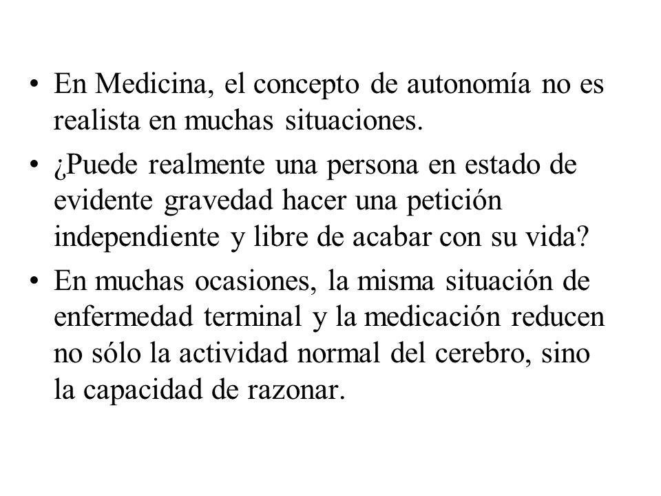 En Medicina, el concepto de autonomía no es realista en muchas situaciones. ¿Puede realmente una persona en estado de evidente gravedad hacer una peti