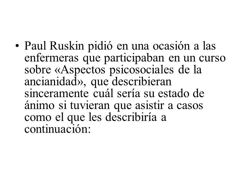 Paul Ruskin pidió en una ocasión a las enfermeras que participaban en un curso sobre «Aspectos psicosociales de la ancianidad», que describieran since