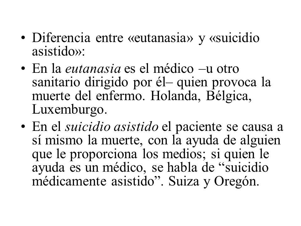 Diferencia entre «eutanasia» y «suicidio asistido»: En la eutanasia es el médico –u otro sanitario dirigido por él– quien provoca la muerte del enferm