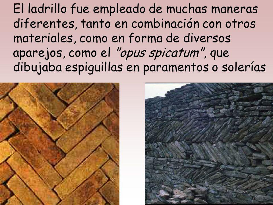 La arcilla se empleó en forma de adobe –lateres- es decir, bloques de arcilla desecados al sol y, fundamentalmente, en ladrillos y tejas planas de arc