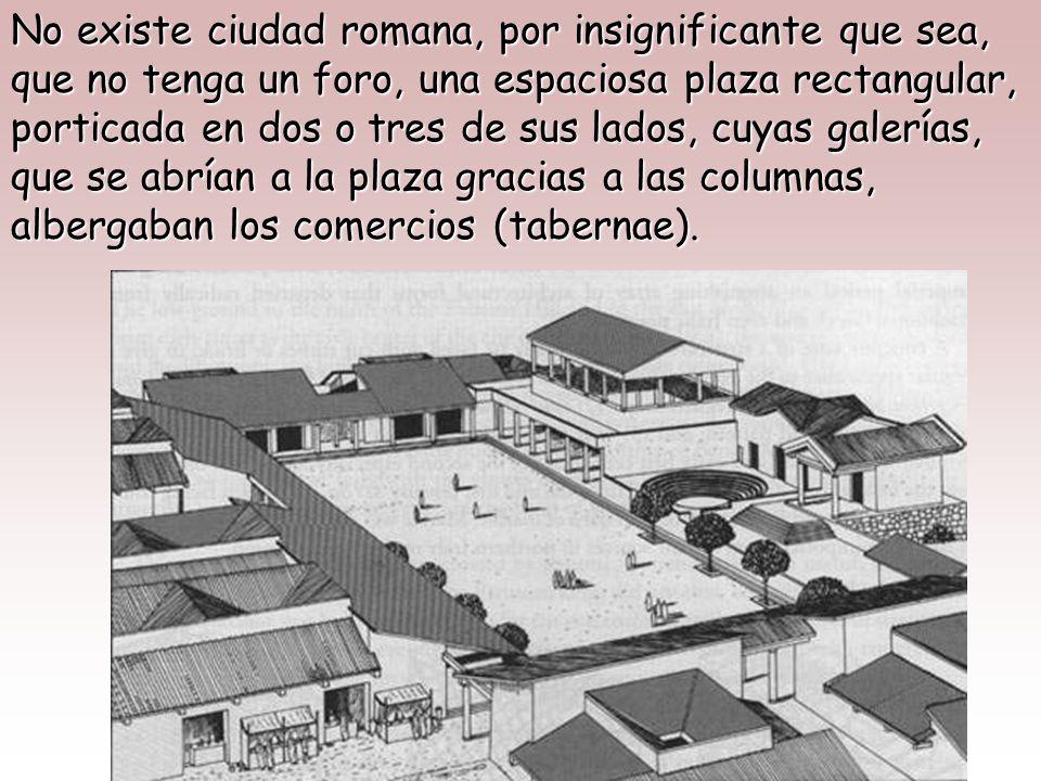 La ciudad tenía como centro neurálgico el FORO, inspirado en el ágora griega, que reunía la actividad política, económica, administrativa, social y re