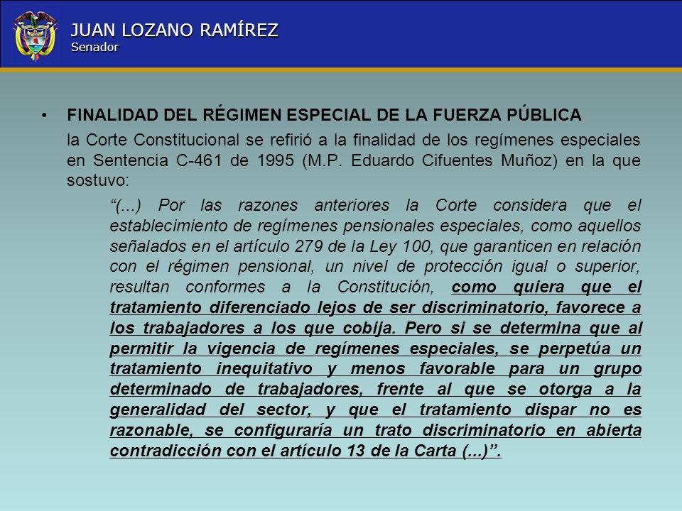 Nombre la Entidad República de Colombia JUAN LOZANO RAMÍREZ Senador FINALIDAD DEL RÉGIMEN ESPECIAL DE LA FUERZA PÚBLICA la Corte Constitucional se ref