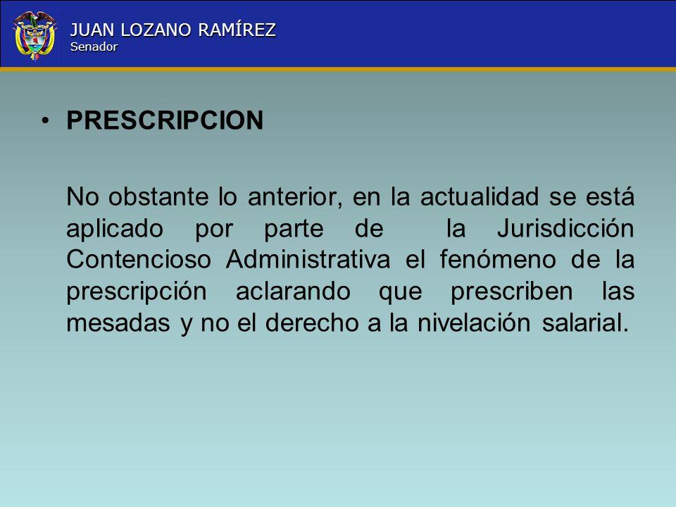 Nombre la Entidad República de Colombia JUAN LOZANO RAMÍREZ Senador PRESCRIPCION No obstante lo anterior, en la actualidad se está aplicado por parte