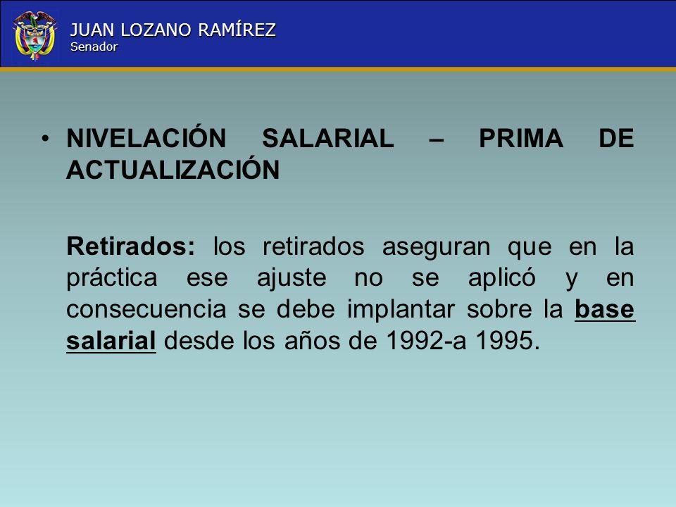 Nombre la Entidad República de Colombia JUAN LOZANO RAMÍREZ Senador NIVELACIÓN SALARIAL – PRIMA DE ACTUALIZACIÓN Retirados: los retirados aseguran que