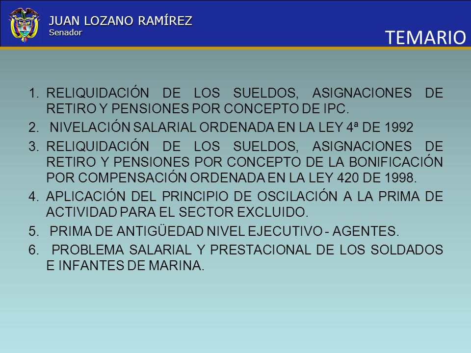 Nombre la Entidad República de Colombia JUAN LOZANO RAMÍREZ Senador DEMANDAS POTENCIALES POR NIVELACIÓN SALARIAL (PRIMA DE ACTUALIZACIÓN CON INCLUSIÓN EN EL SALARIO BÁSICO) CREMILCASURTOTAL 22.57327.47350.046 *Información Proporcionada por el Ministerio del interior y de justicia *Información Proporcionada por la Caja de Sueldos de la Policía Nacional