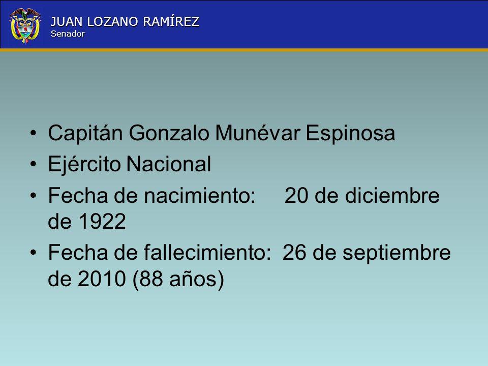Nombre la Entidad República de Colombia JUAN LOZANO RAMÍREZ Senador Capitán Gonzalo Munévar Espinosa Ejército Nacional Fecha de nacimiento: 20 de dici