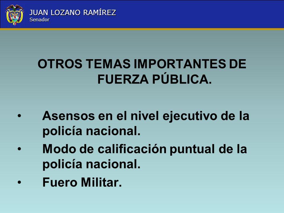 Nombre la Entidad República de Colombia JUAN LOZANO RAMÍREZ Senador OTROS TEMAS IMPORTANTES DE FUERZA PÚBLICA. Asensos en el nivel ejecutivo de la pol