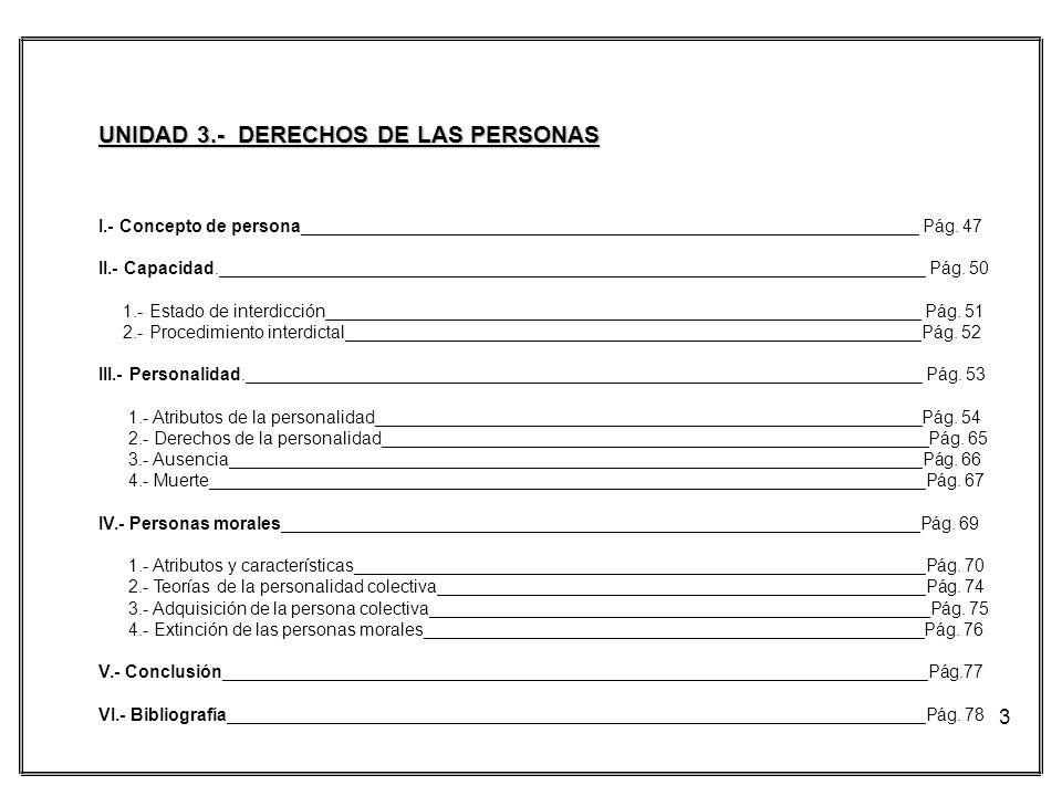 3 UNIDAD 3.- DERECHOS DE LAS PERSONAS I.- Concepto de persona_______________________________________________________________ Pág. 47 II.- Capacidad.__