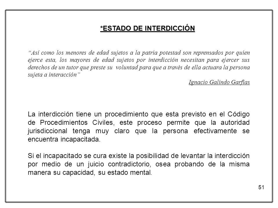 51 La interdicción tiene un procedimiento que esta previsto en el Código de Procedimientos Civiles, este proceso permite que la autoridad jurisdiccion