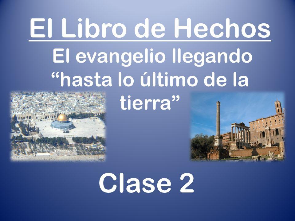 El Libro de Hechos El evangelio llegando hasta lo último de la tierra Clase 2