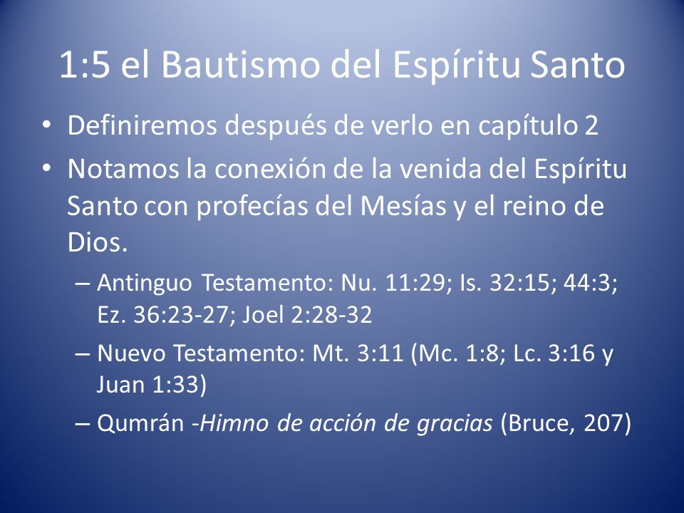 1:5 el Bautismo del Espíritu Santo Definiremos después de verlo en capítulo 2 Notamos la conexión de la venida del Espíritu Santo con profecías del Mesías y el reino de Dios.