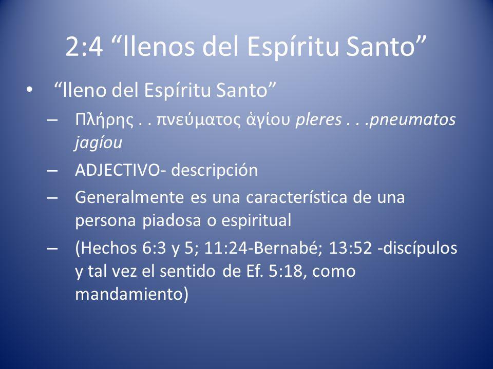 2:4 llenos del Espíritu Santo lleno del Espíritu Santo – Πλήρης.. πνεύματος γίου pleres...pneumatos jagíou – ADJECTIVO- descripción – Generalmente es