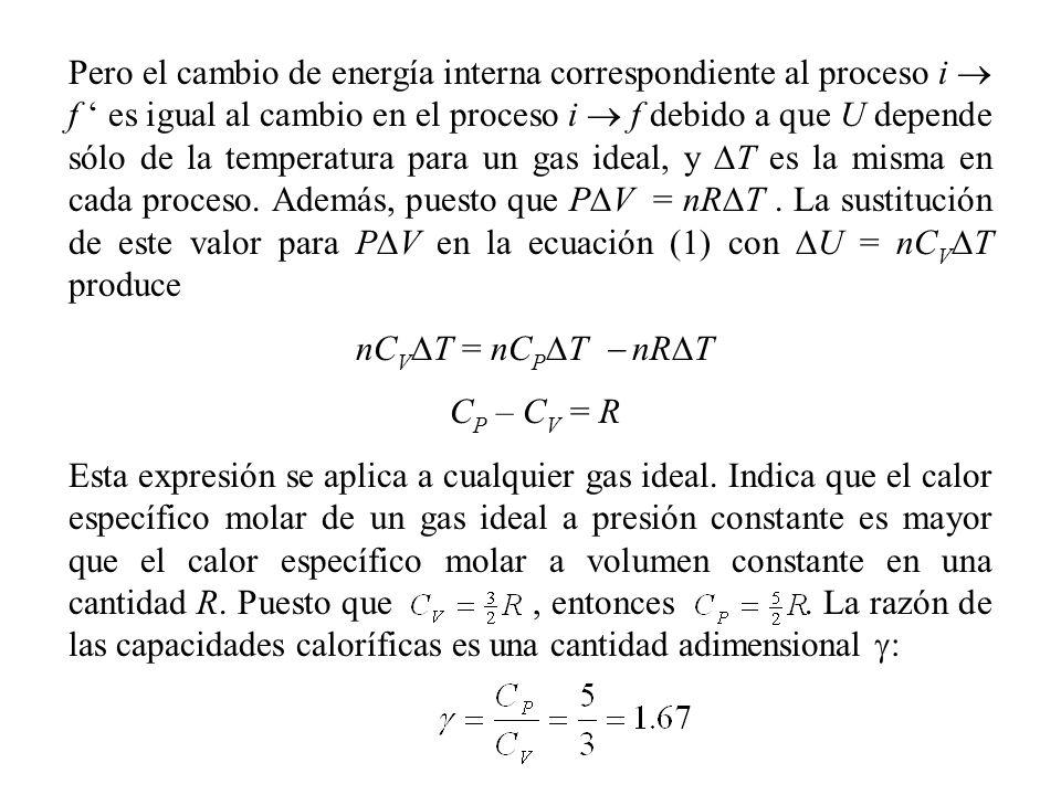 Pero el cambio de energía interna correspondiente al proceso i f es igual al cambio en el proceso i f debido a que U depende sólo de la temperatura para un gas ideal, y T es la misma en cada proceso.