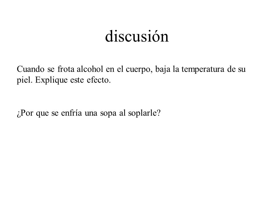 discusión Cuando se frota alcohol en el cuerpo, baja la temperatura de su piel.