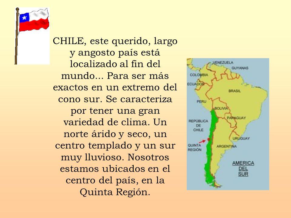 CHILE, este querido, largo y angosto país está localizado al fin del mundo... Para ser más exactos en un extremo del cono sur. Se caracteriza por tene