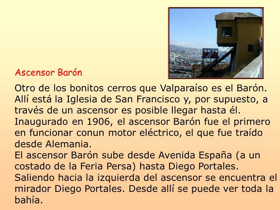 Ascensor Barón Otro de los bonitos cerros que Valparaíso es el Barón. Allí está la Iglesia de San Francisco y, por supuesto, a través de un ascensor e