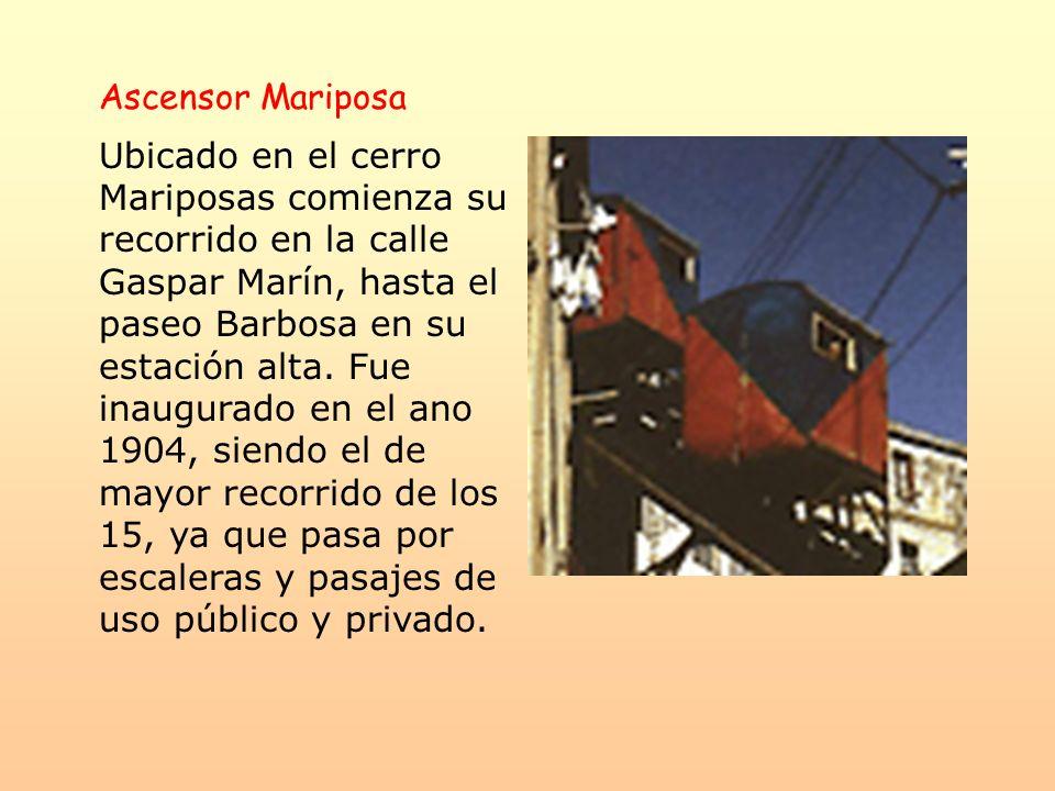 Ascensor Mariposa Ubicado en el cerro Mariposas comienza su recorrido en la calle Gaspar Marín, hasta el paseo Barbosa en su estación alta. Fue inaugu