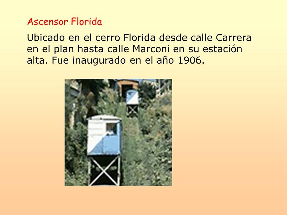 Ascensor Florida Ubicado en el cerro Florida desde calle Carrera en el plan hasta calle Marconi en su estación alta. Fue inaugurado en el año 1906.