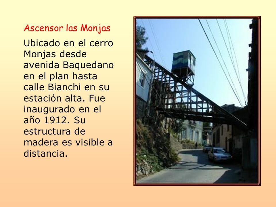 Ascensor las Monjas Ubicado en el cerro Monjas desde avenida Baquedano en el plan hasta calle Bianchi en su estación alta. Fue inaugurado en el año 19