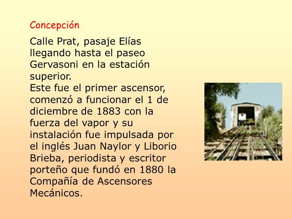 Concepción Calle Prat, pasaje Elías llegando hasta el paseo Gervasoni en la estación superior. Este fue el primer ascensor, comenzó a funcionar el 1 d