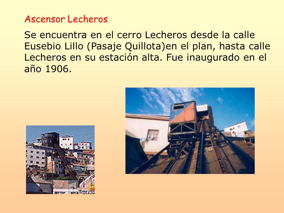 Ascensor Lecheros Se encuentra en el cerro Lecheros desde la calle Eusebio Lillo (Pasaje Quillota)en el plan, hasta calle Lecheros en su estación alta